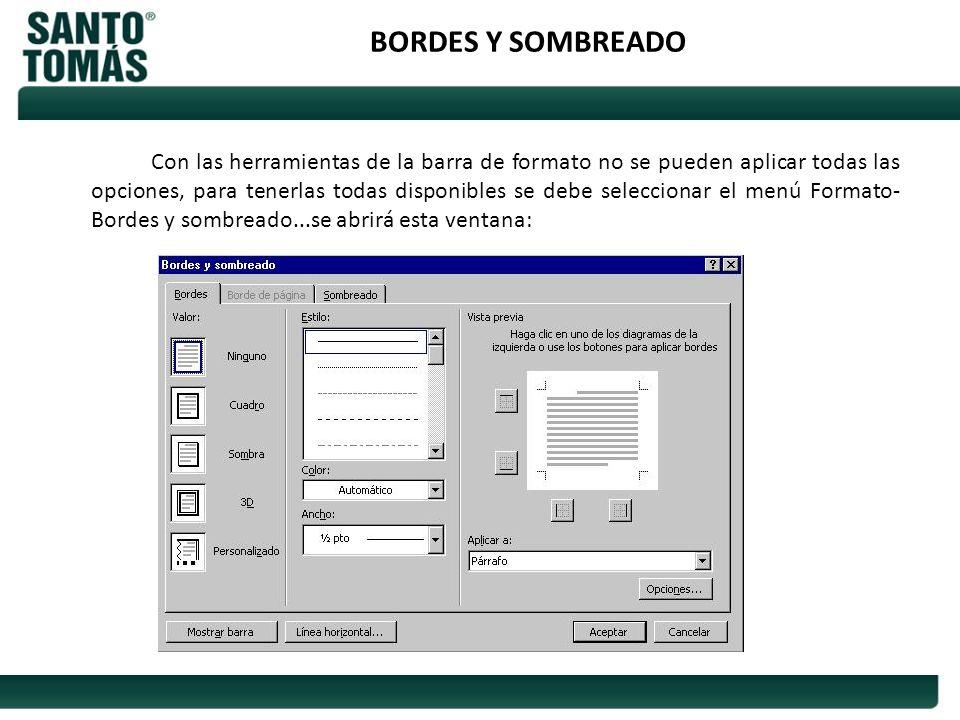 BORDES Y SOMBREADO Con las herramientas de la barra de formato no se pueden aplicar todas las opciones, para tenerlas todas disponibles se debe selecc