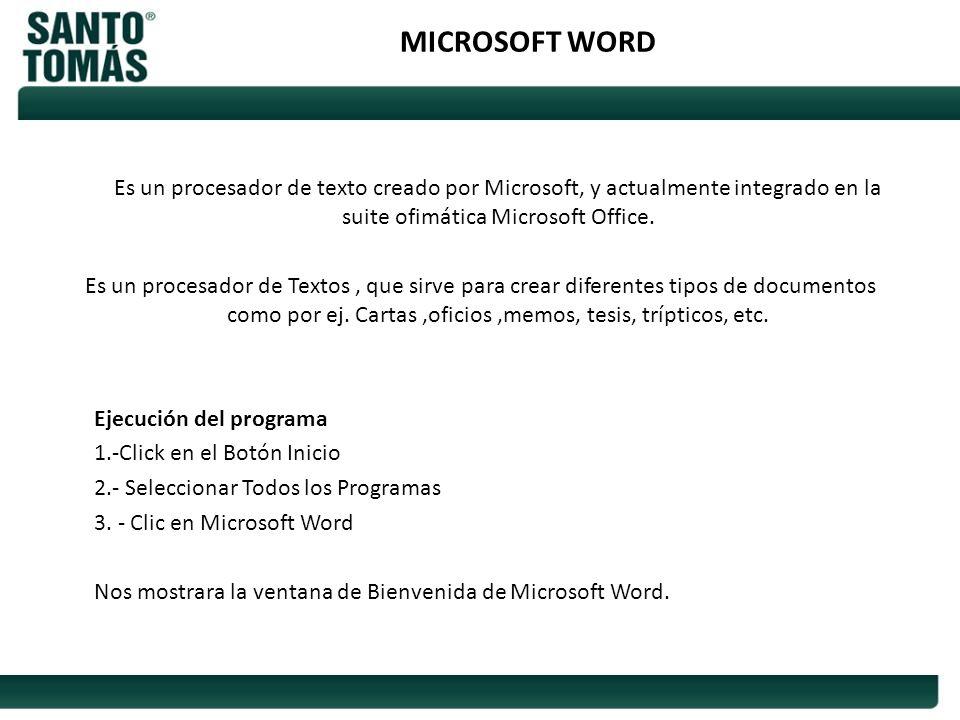 MICROSOFT WORD Es un procesador de texto creado por Microsoft, y actualmente integrado en la suite ofimática Microsoft Office. Es un procesador de Tex