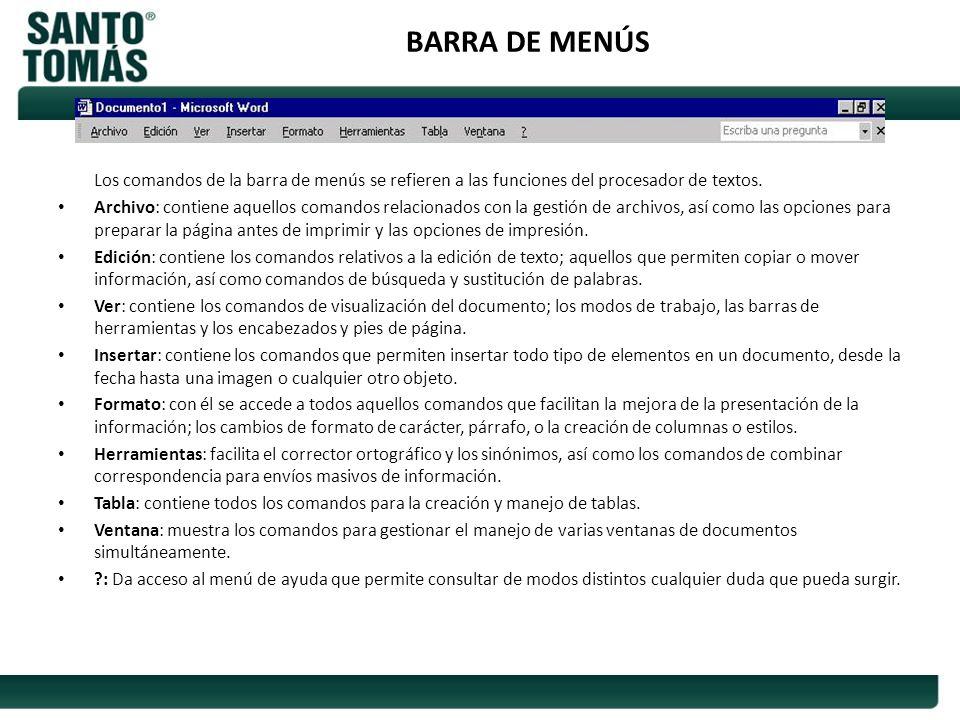 BARRA DE MENÚS Los comandos de la barra de menús se refieren a las funciones del procesador de textos. Archivo: contiene aquellos comandos relacionado