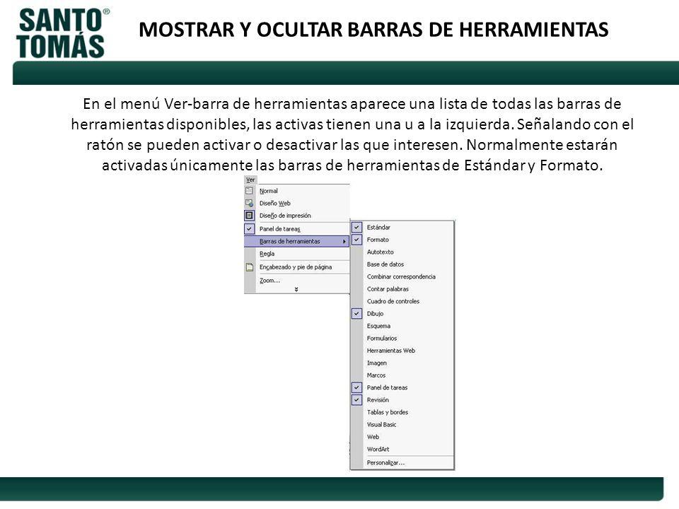 MOSTRAR Y OCULTAR BARRAS DE HERRAMIENTAS En el menú Ver-barra de herramientas aparece una lista de todas las barras de herramientas disponibles, las a