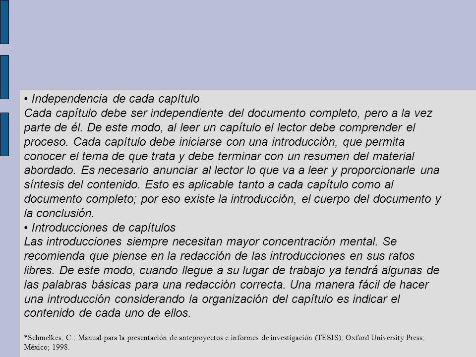 Independencia de cada capítulo Cada capítulo debe ser independiente del documento completo, pero a la vez parte de él. De este modo, al leer un capítu