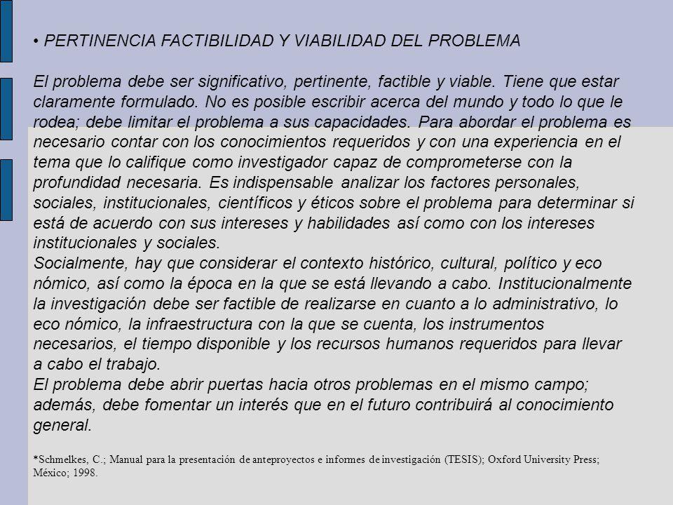 PERTINENCIA FACTIBILIDAD Y VIABILIDAD DEL PROBLEMA El problema debe ser significativo, pertinente, factible y viable. Tiene que estar claramente formu