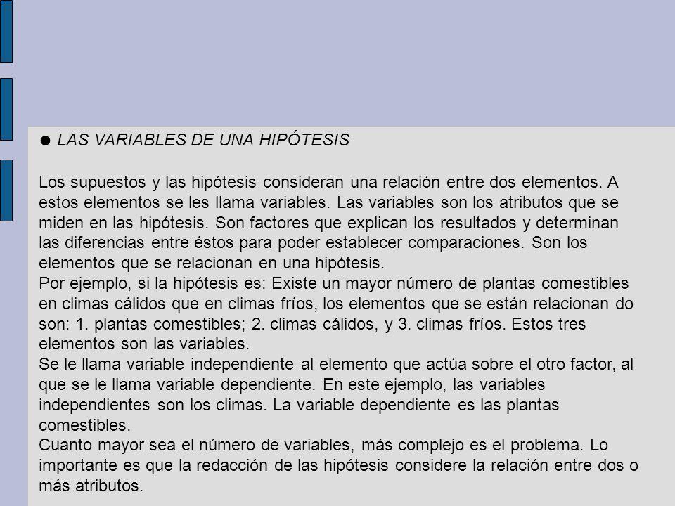 LAS VARIABLES DE UNA HIPÓTESIS Los supuestos y las hipótesis consideran una relación entre dos elementos. A estos elementos se les llama variables. La