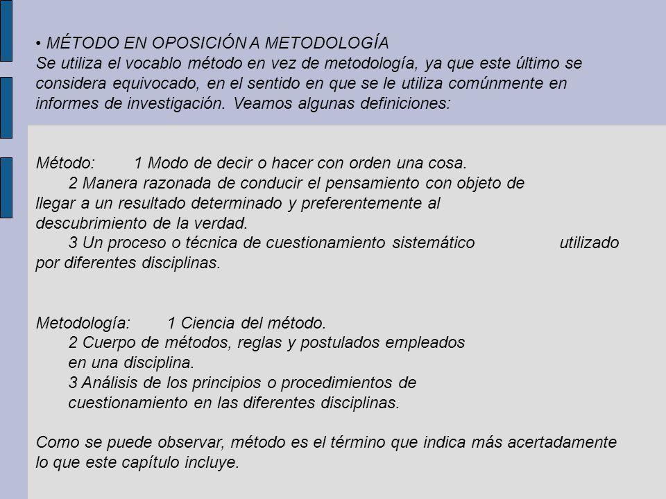 MÉTODO EN OPOSICIÓN A METODOLOGÍA Se utiliza el vocablo método en vez de metodología, ya que este último se considera equivocado, en el sentido en que