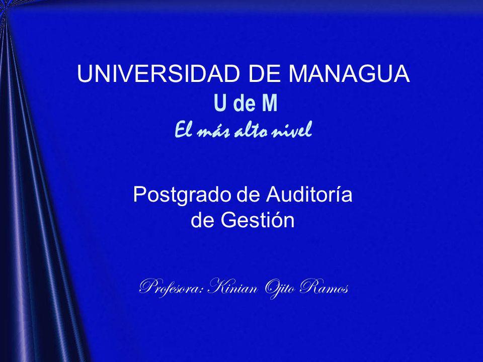 UNIVERSIDAD DE MANAGUA U de M El más alto nivel Postgrado de Auditoría de Gestión Profesora: Kinian Ojito Ramos