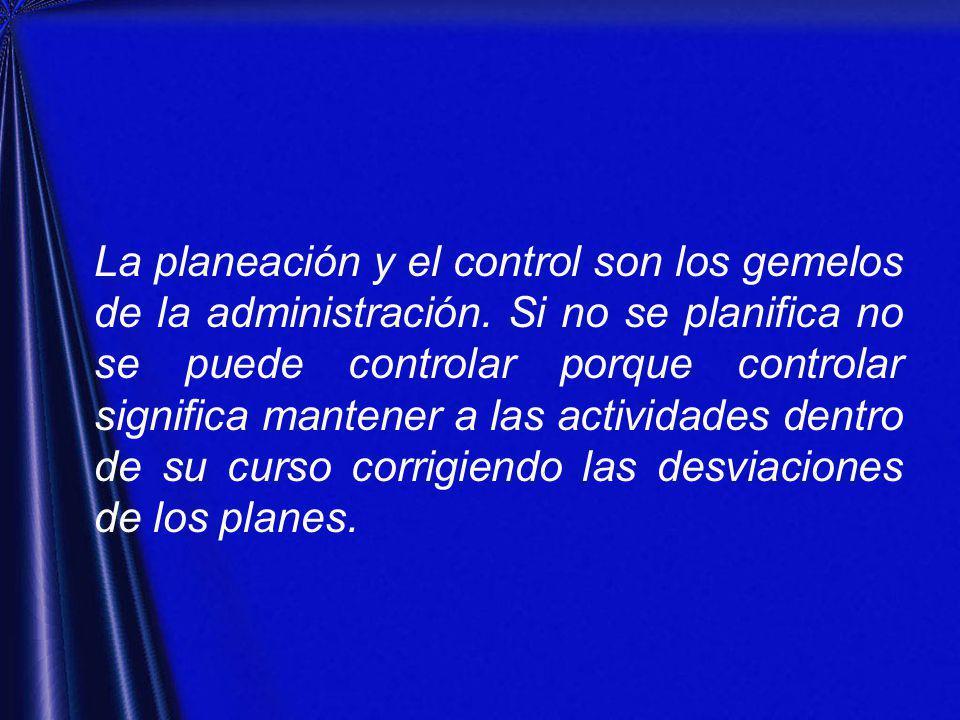 La planeación y el control son los gemelos de la administración.