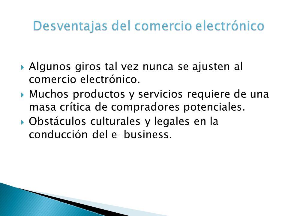 Algunos giros tal vez nunca se ajusten al comercio electrónico. Muchos productos y servicios requiere de una masa crítica de compradores potenciales.