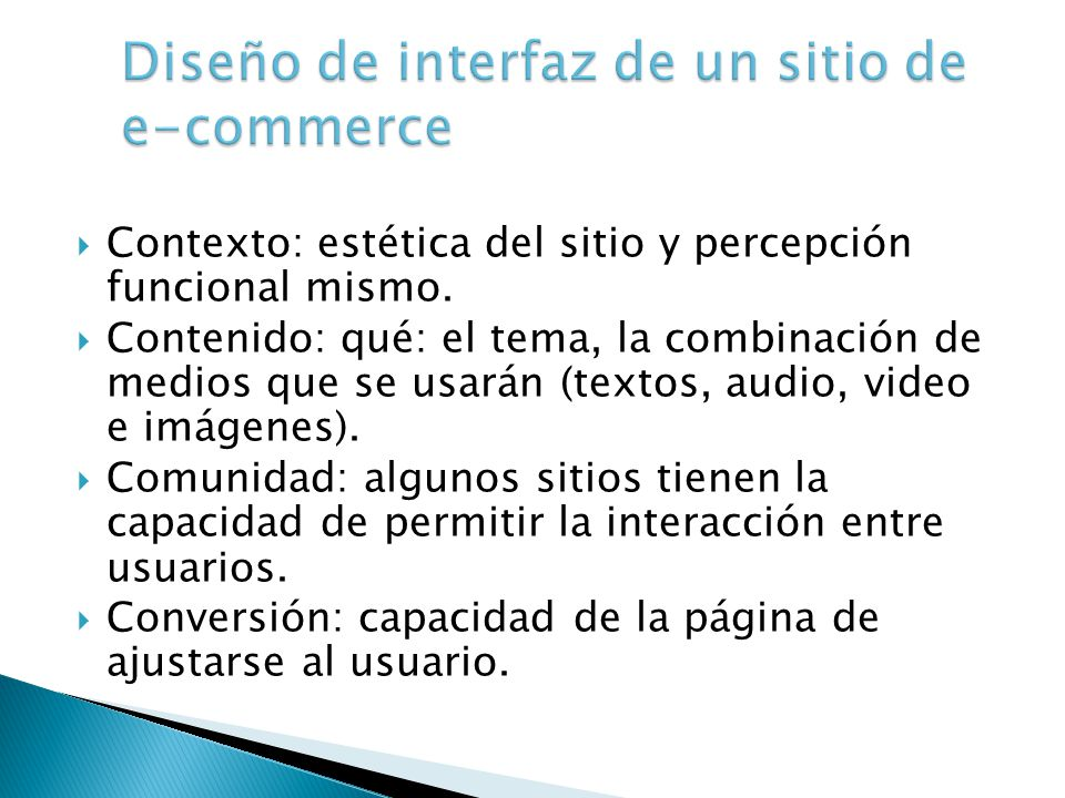 Comunicación: diálogo entre el sitio y los usuarios: Comunicación de sitio a usuario Comunicación de usuario a sitio Comunicación bilateral Conexión: grado en el que el sitio tiene vínculos.