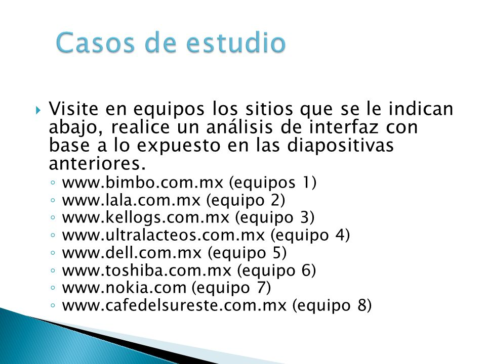 Visite en equipos los sitios que se le indican abajo, realice un análisis de interfaz con base a lo expuesto en las diapositivas anteriores. www.bimbo