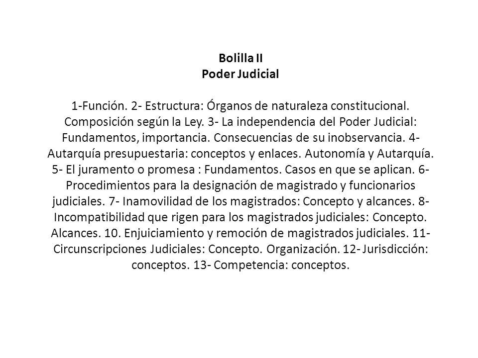 Bolilla II Poder Judicial 1-Función. 2- Estructura: Órganos de naturaleza constitucional. Composición según la Ley. 3- La independencia del Poder Judi