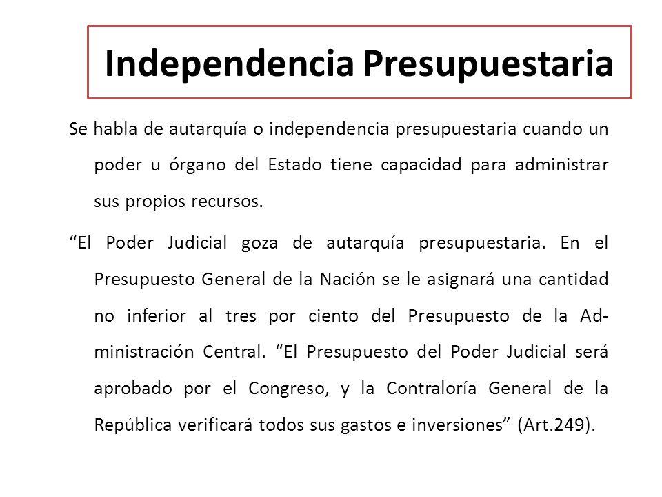 Independencia Presupuestaria Se habla de autarquía o independencia presupuestaria cuando un poder u órgano del Estado tiene capacidad para administra
