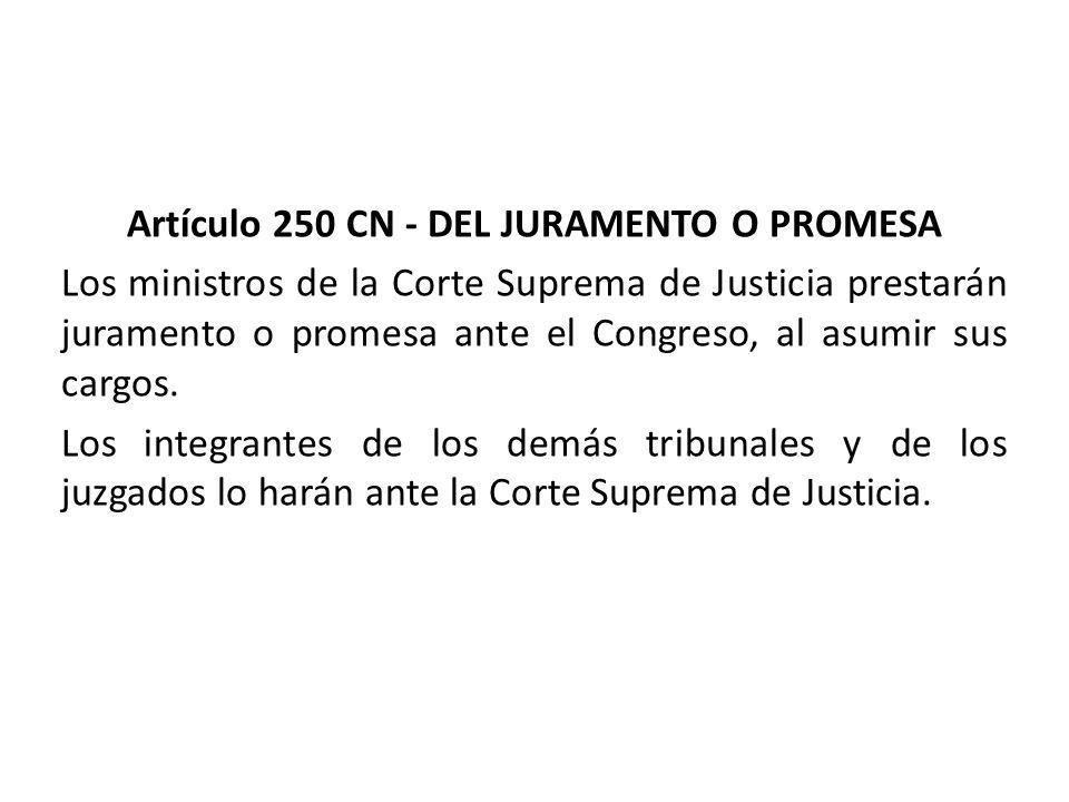 Artículo 250 CN - DEL JURAMENTO O PROMESA Los ministros de la Corte Suprema de Justicia prestarán juramento o promesa ante el Congreso, al asumir sus