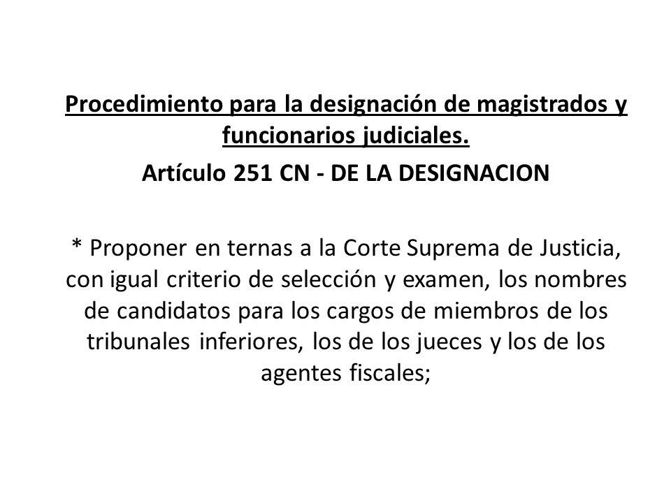 Procedimiento para la designación de magistrados y funcionarios judiciales. Artículo 251 CN - DE LA DESIGNACION * Proponer en ternas a la Corte Suprem