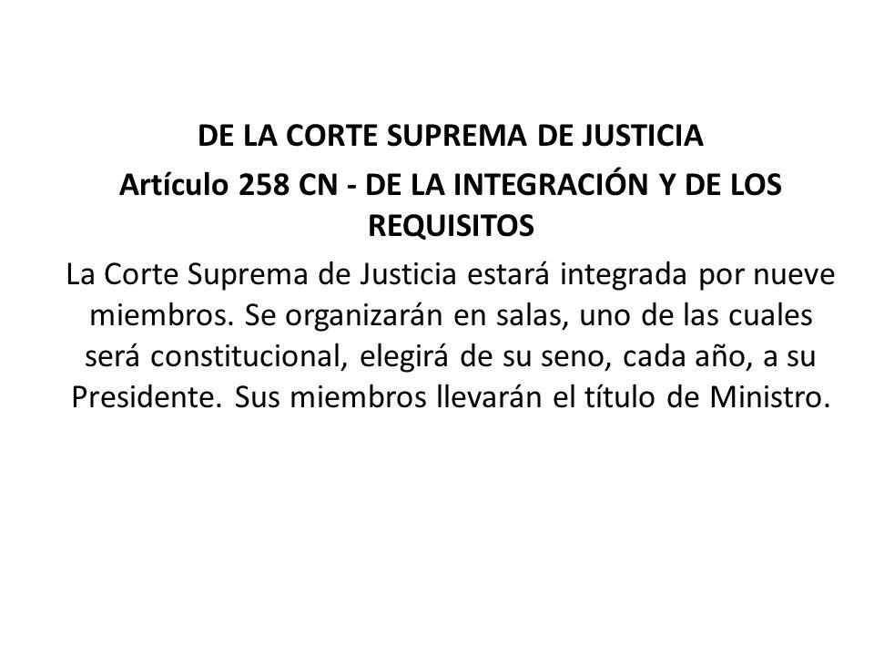 DE LA CORTE SUPREMA DE JUSTICIA Artículo 258 CN - DE LA INTEGRACIÓN Y DE LOS REQUISITOS La Corte Suprema de Justicia estará integrada por nueve miembr