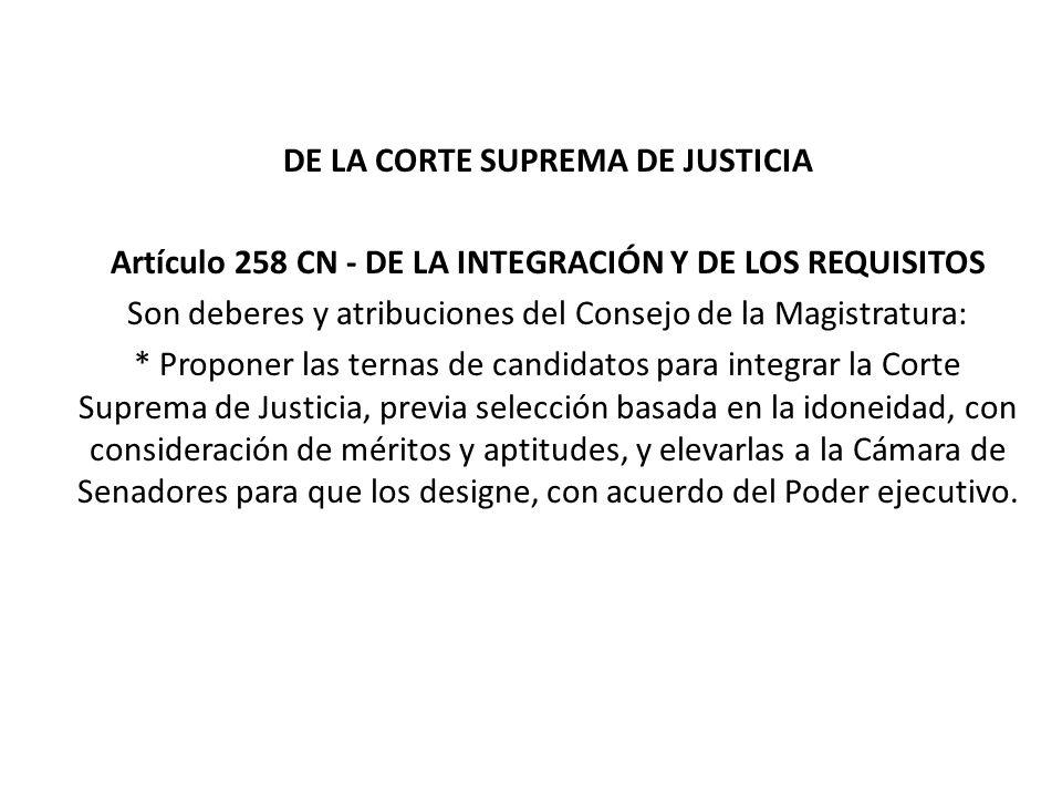 DE LA CORTE SUPREMA DE JUSTICIA Artículo 258 CN - DE LA INTEGRACIÓN Y DE LOS REQUISITOS Son deberes y atribuciones del Consejo de la Magistratura: * P