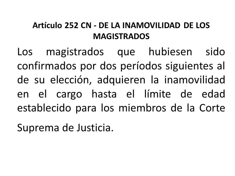 Artículo 252 CN - DE LA INAMOVILIDAD DE LOS MAGISTRADOS Los magistrados que hubiesen sido confirmados por dos períodos siguientes al de su elección, a