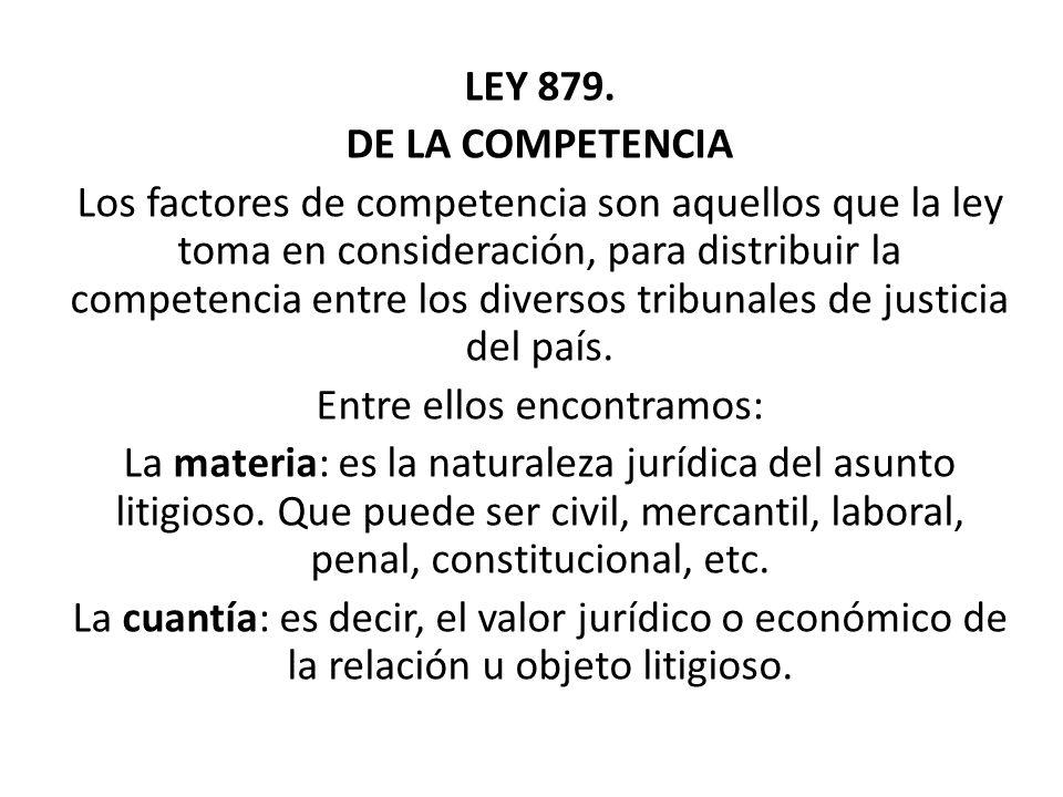 LEY 879. DE LA COMPETENCIA Los factores de competencia son aquellos que la ley toma en consideración, para distribuir la competencia entre los diverso