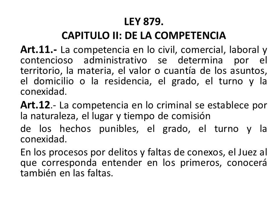 LEY 879. CAPITULO II: DE LA COMPETENCIA Art.11.- La competencia en lo civil, comercial, laboral y contencioso administrativo se determina por el terri