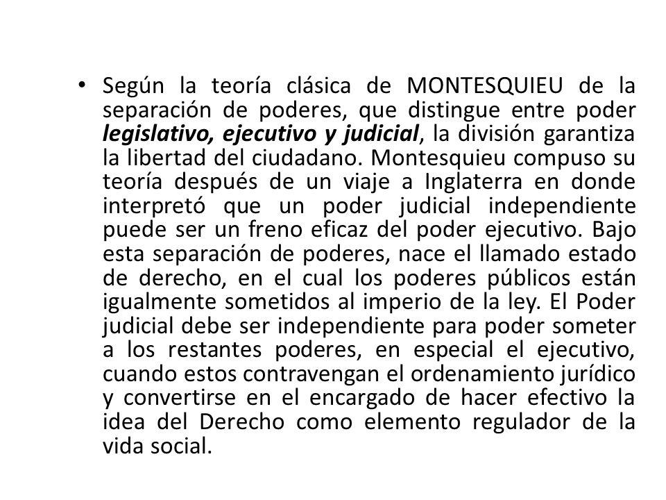Según la teoría clásica de MONTESQUIEU de la separación de poderes, que distingue entre poder legislativo, ejecutivo y judicial, la división garantiza