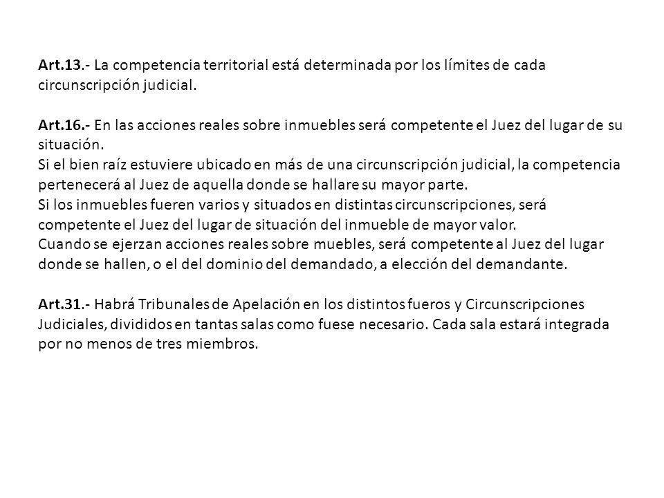 Art.13.- La competencia territorial está determinada por los límites de cada circunscripción judicial. Art.16.- En las acciones reales sobre inmuebles