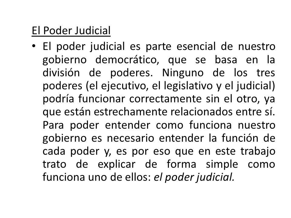 El Poder Judicial El poder judicial es parte esencial de nuestro gobierno democrático, que se basa en la división de poderes. Ninguno de los tres pode