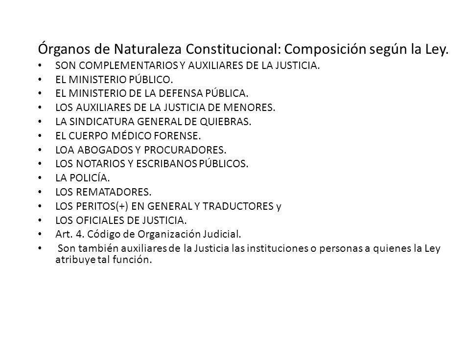Órganos de Naturaleza Constitucional: Composición según la Ley. SON COMPLEMENTARIOS Y AUXILIARES DE LA JUSTICIA. EL MINISTERIO PÚBLICO. EL MINISTERIO