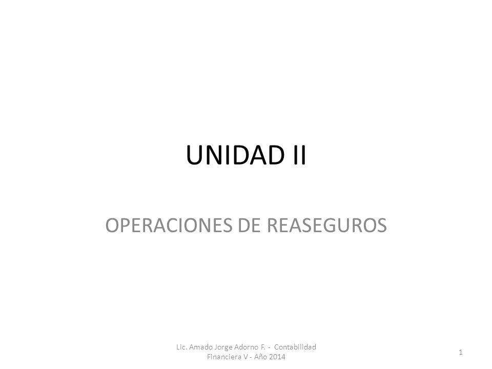 UNIDAD II OPERACIONES DE REASEGUROS Lic.Amado Jorge Adorno F.