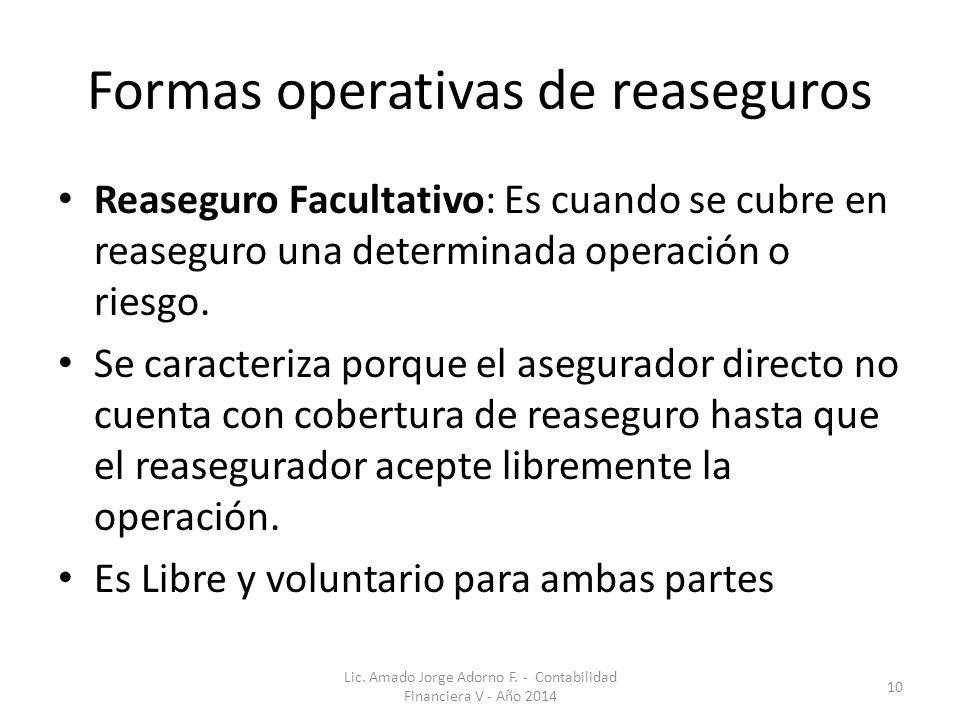 Formas operativas de reaseguros Reaseguro Facultativo: Es cuando se cubre en reaseguro una determinada operación o riesgo.