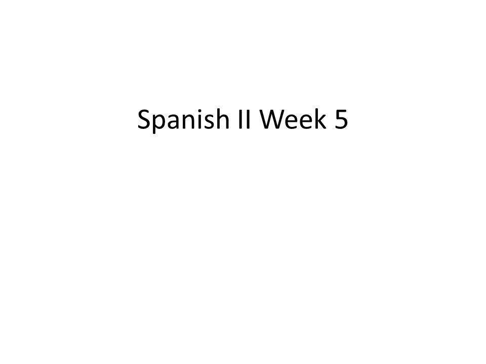 Spanish II Week 5