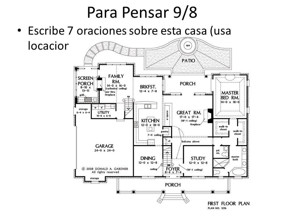 Para Pensar 9/8 Escribe 7 oraciones sobre esta casa (usa locaciones)