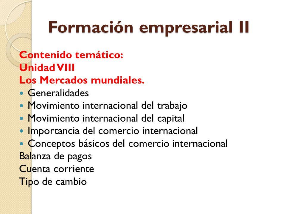 Formación empresarial II Contenido temático: Unidad VIII Los Mercados mundiales. Generalidades Movimiento internacional del trabajo Movimiento interna