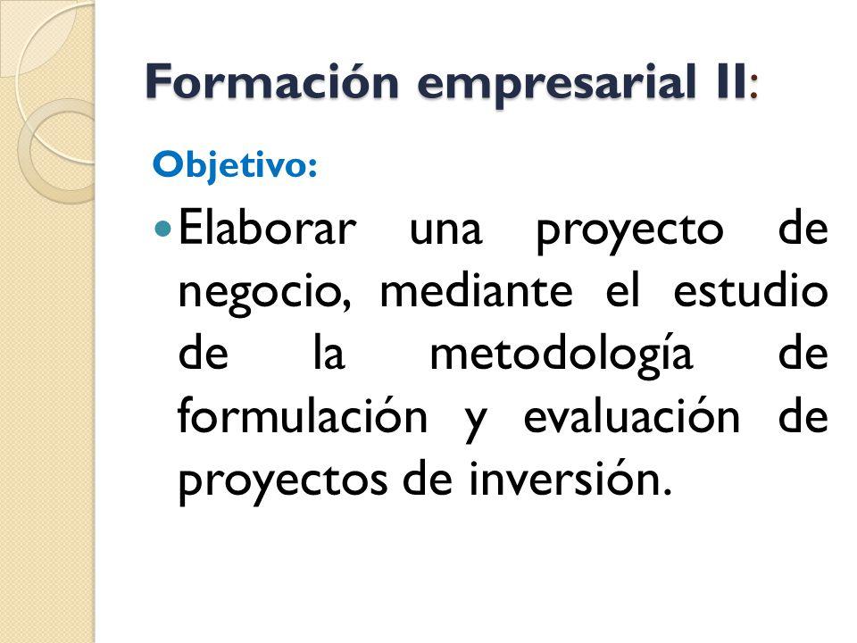 Formación empresarial II: Objetivo: Elaborar una proyecto de negocio, mediante el estudio de la metodología de formulación y evaluación de proyectos d