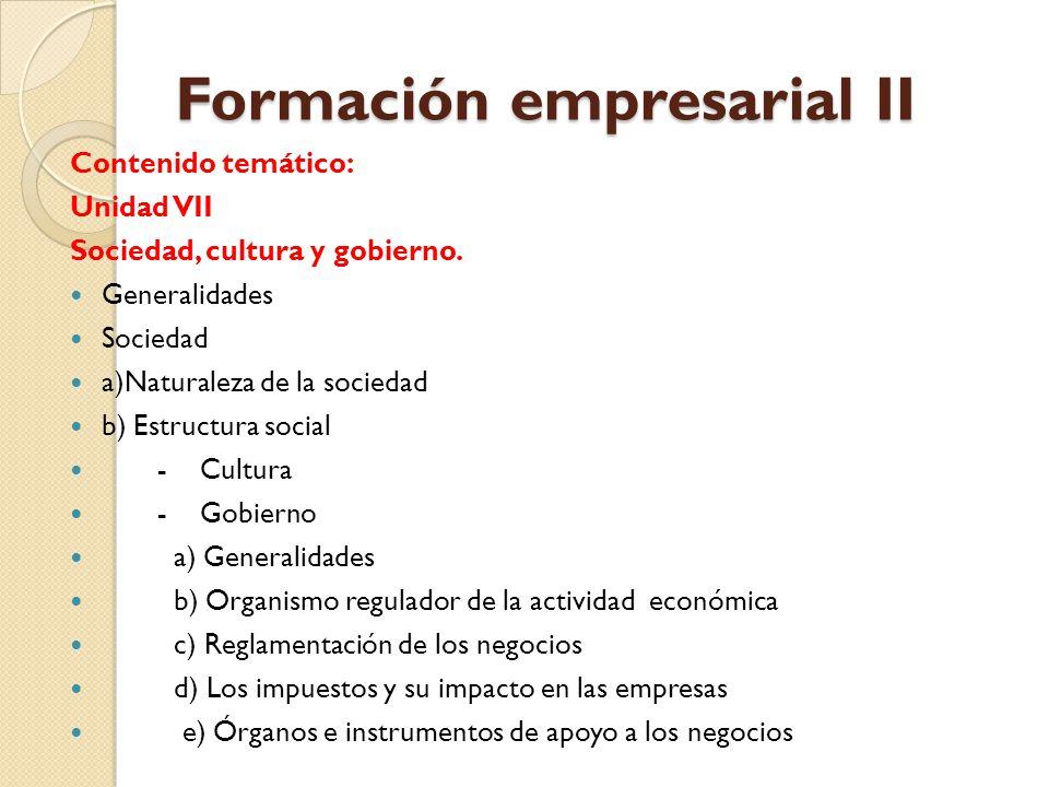 Formación empresarial II Contenido temático: Unidad VII Sociedad, cultura y gobierno. Generalidades Sociedad a)Naturaleza de la sociedad b) Estructura