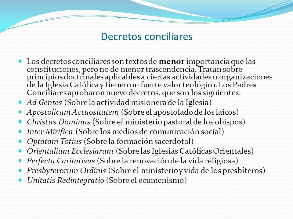 Decretos conciliares Los decretos conciliares son textos de menor importancia que las constituciones, pero no de menor trascendencia. Tratan sobre pri