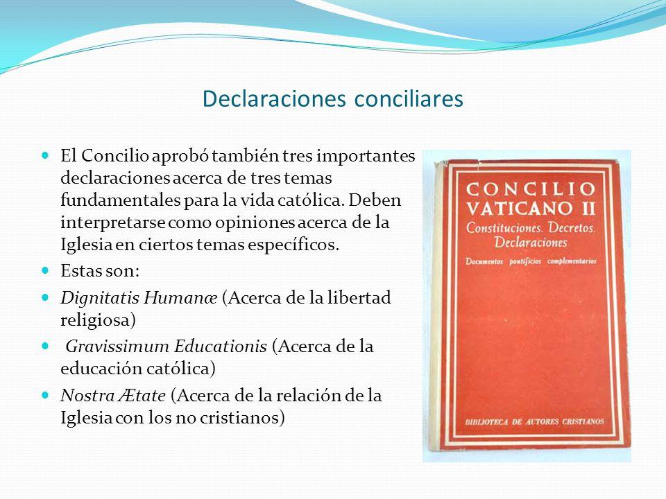 Declaraciones conciliares El Concilio aprobó también tres importantes declaraciones acerca de tres temas fundamentales para la vida católica. Deben in
