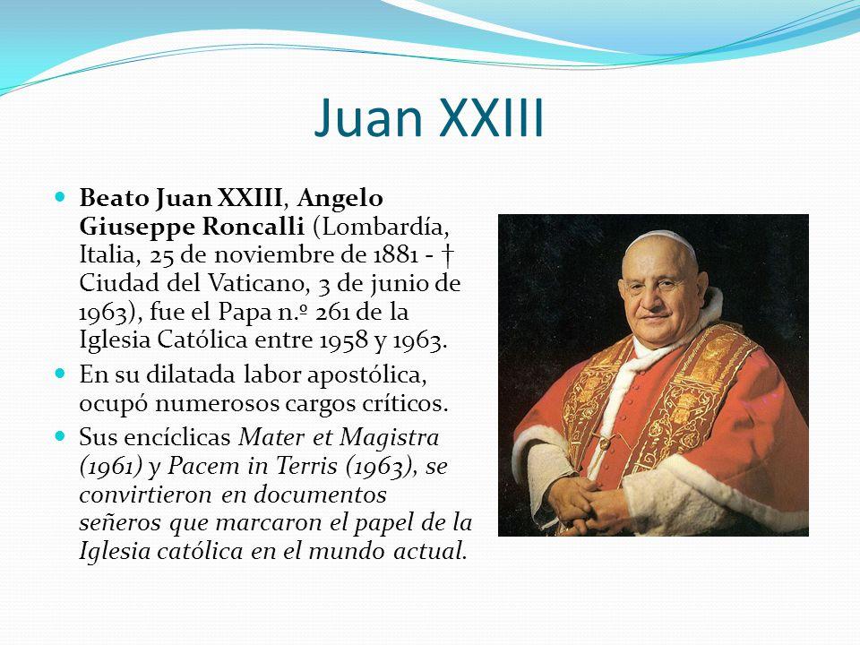 Juan XXIII Beato Juan XXIII, Angelo Giuseppe Roncalli (Lombardía, Italia, 25 de noviembre de 1881 - Ciudad del Vaticano, 3 de junio de 1963), fue el P