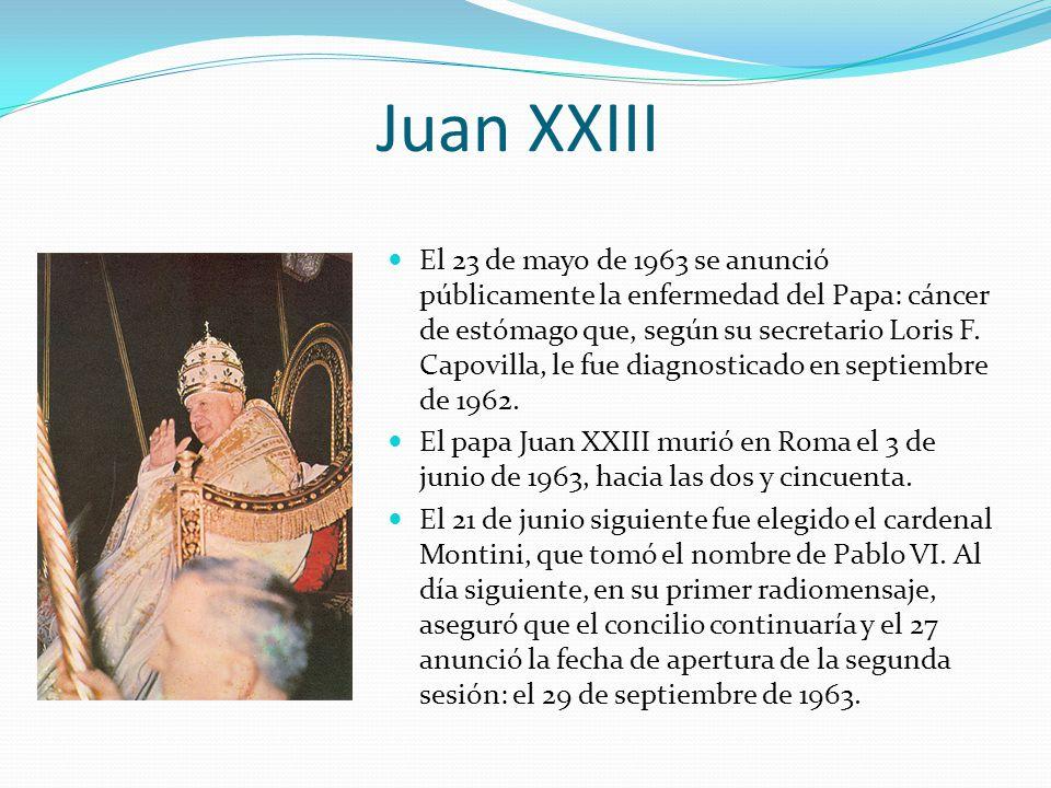Juan XXIII El 23 de mayo de 1963 se anunció públicamente la enfermedad del Papa: cáncer de estómago que, según su secretario Loris F. Capovilla, le fu