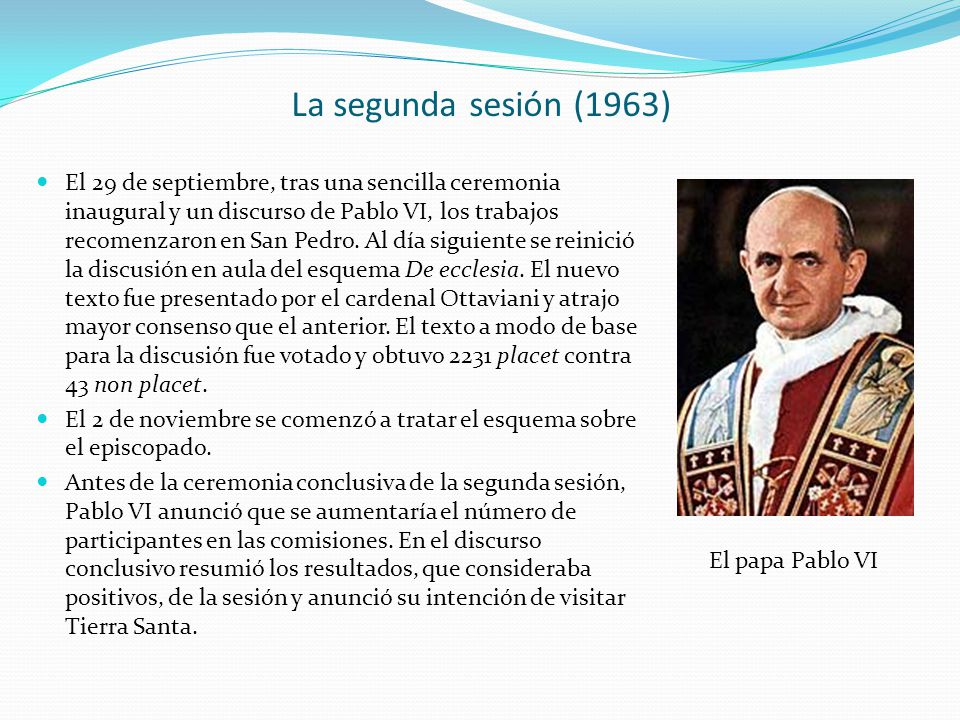 La segunda sesión (1963) El 29 de septiembre, tras una sencilla ceremonia inaugural y un discurso de Pablo VI, los trabajos recomenzaron en San Pedro.