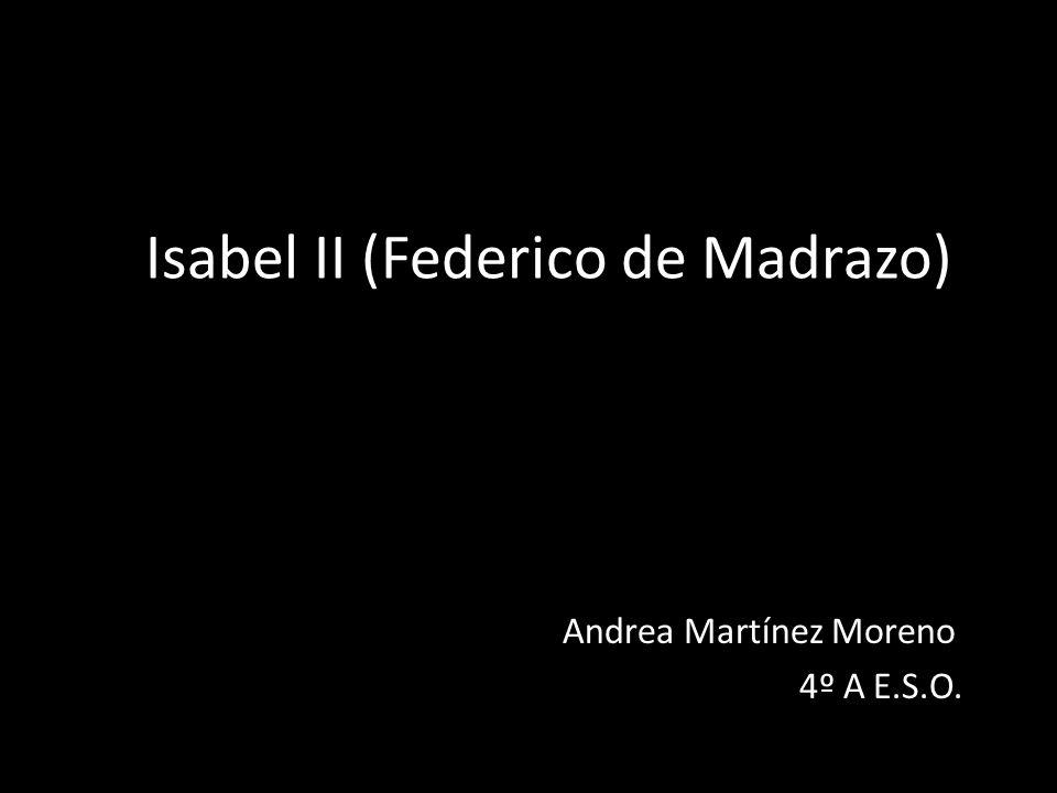 Isabel II (Federico de Madrazo) Andrea Martínez Moreno 4º A E.S.O.