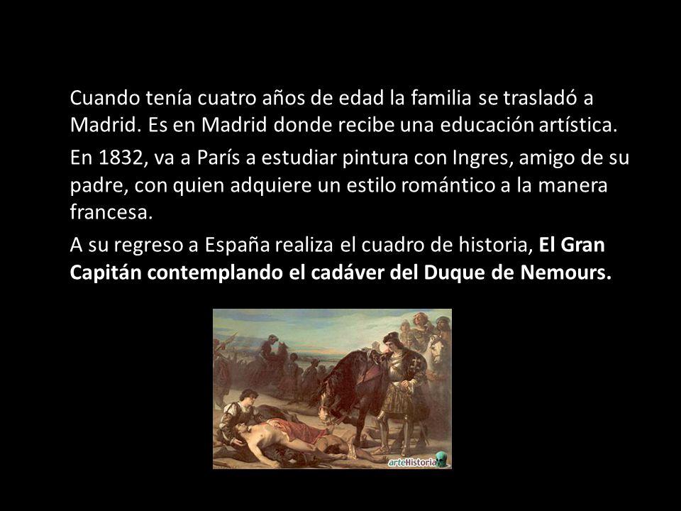 Cuando tenía cuatro años de edad la familia se trasladó a Madrid. Es en Madrid donde recibe una educación artística. En 1832, va a París a estudiar pi