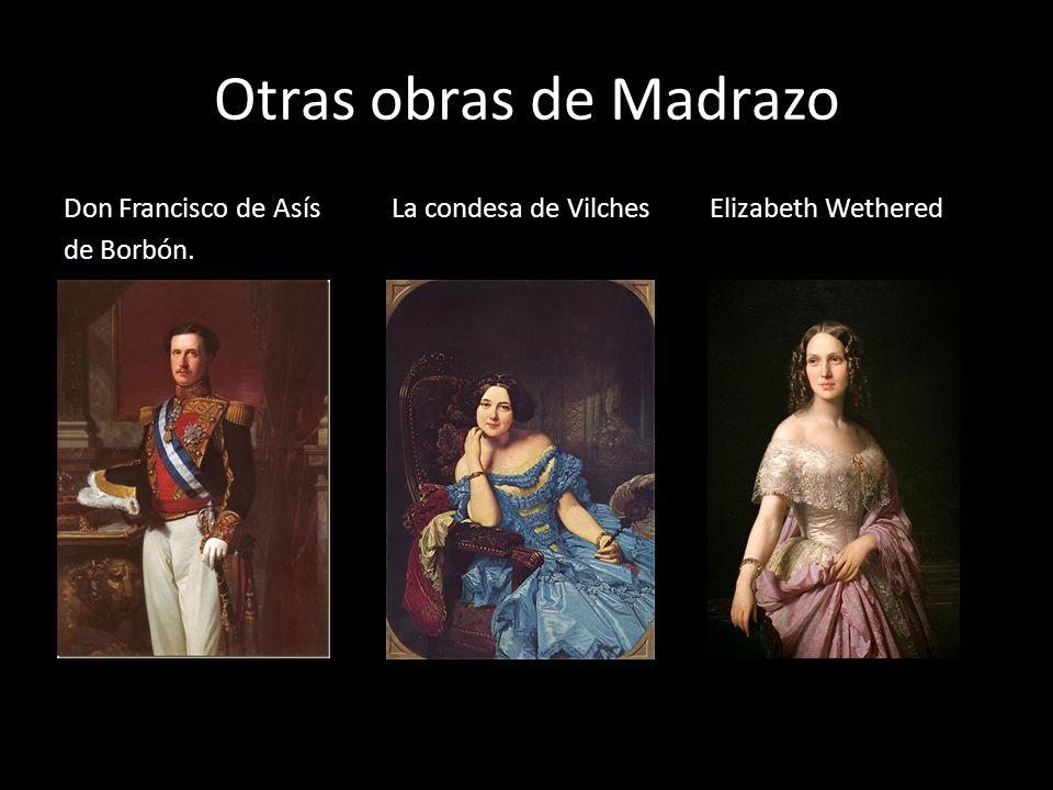 Otras obras de Madrazo Don Francisco de Asís La condesa de Vilches Elizabeth Wethered de Borbón.