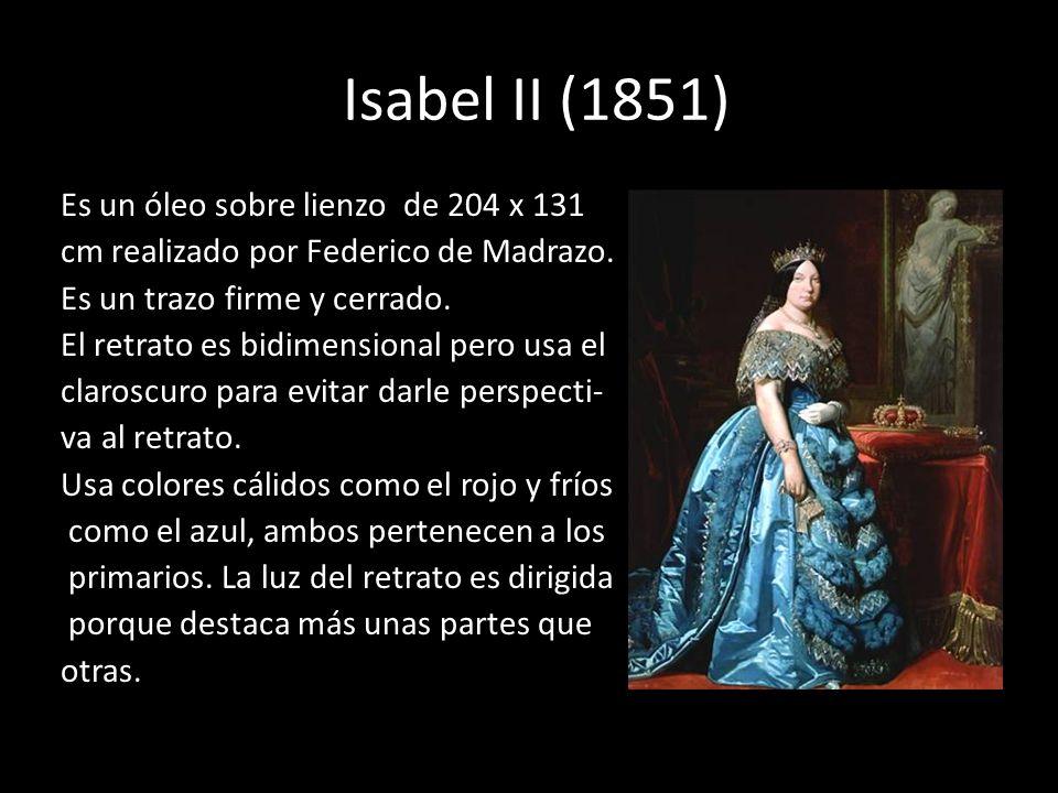 Isabel II (1851) Es un óleo sobre lienzo de 204 x 131 cm realizado por Federico de Madrazo. Es un trazo firme y cerrado. El retrato es bidimensional p