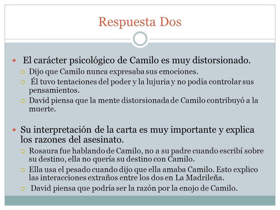 Respuesta Dos El carácter psicológico de Camilo es muy distorsionado. Dijo que Camilo nunca expresaba sus emociones. Él tuvo tentaciones del poder y l