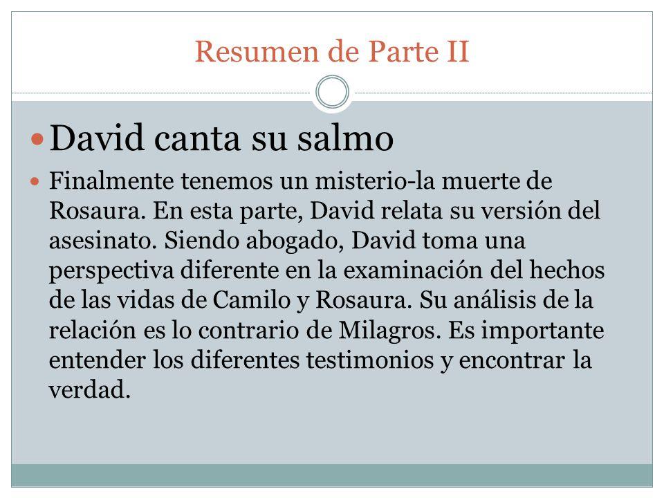Resumen de Parte II David canta su salmo Finalmente tenemos un misterio-la muerte de Rosaura. En esta parte, David relata su versión del asesinato. Si