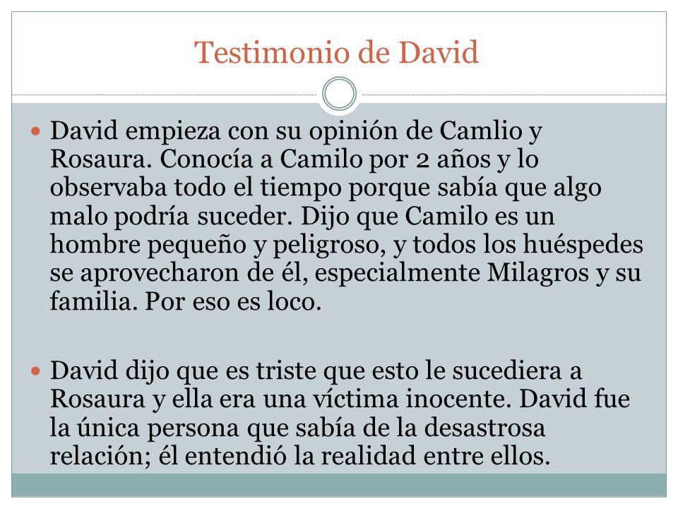 Testimonio de David David empieza con su opinión de Camlio y Rosaura. Conocía a Camilo por 2 años y lo observaba todo el tiempo porque sabía que algo