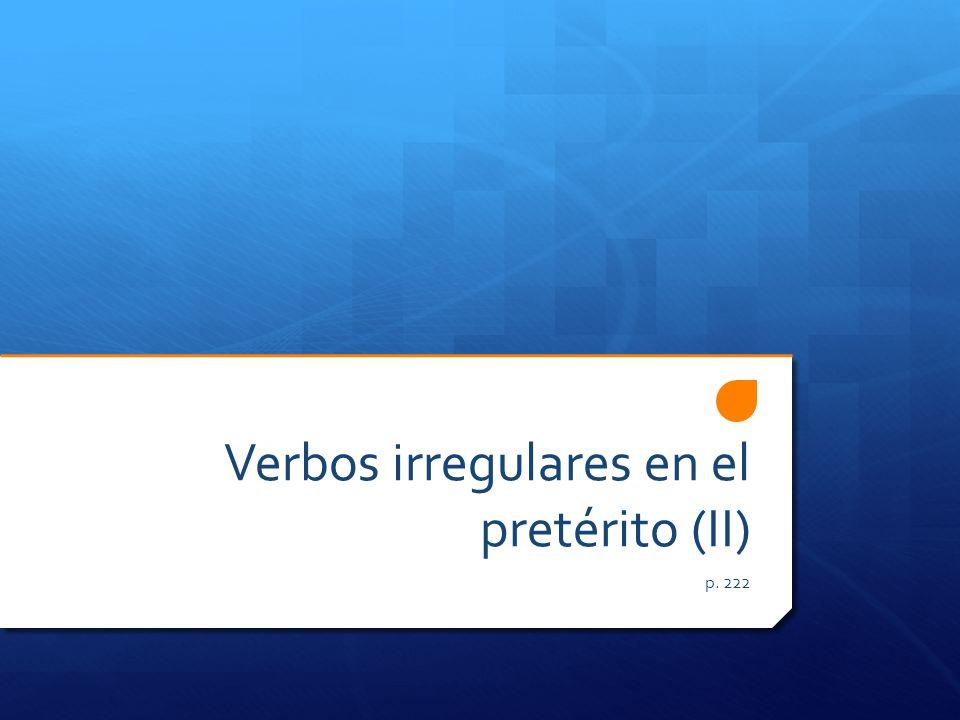 Verbos irregulares en el pretérito (II) p. 222