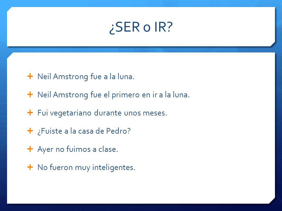 ¿SER o IR. Neil Amstrong fue a la luna. Neil Amstrong fue el primero en ir a la luna.
