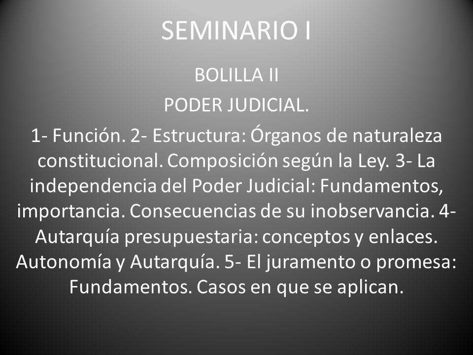 BOLILLA II PODER JUDICIAL. 1- Función. 2- Estructura: Órganos de naturaleza constitucional. Composición según la Ley. 3- La independencia del Poder Ju