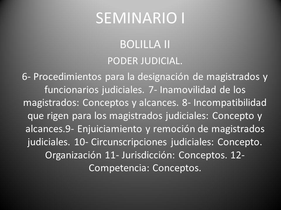 SEMINARIO I BOLILLA II PODER JUDICIAL. 6- Procedimientos para la designación de magistrados y funcionarios judiciales. 7- Inamovilidad de los magistra