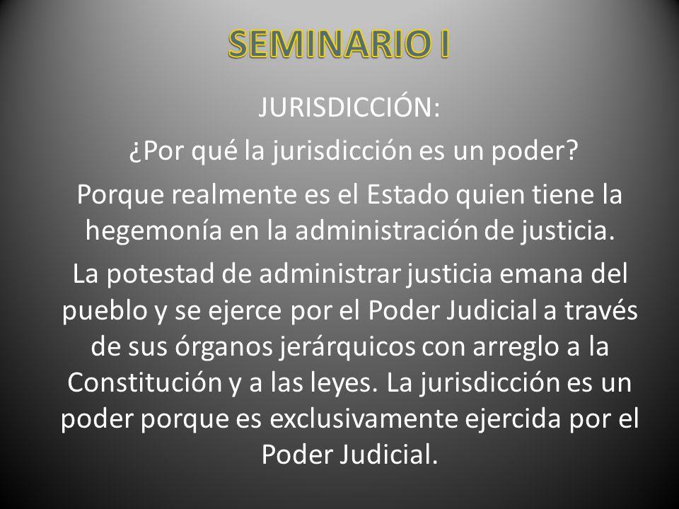 JURISDICCIÓN: ¿Por qué la jurisdicción es un poder? Porque realmente es el Estado quien tiene la hegemonía en la administración de justicia. La potest